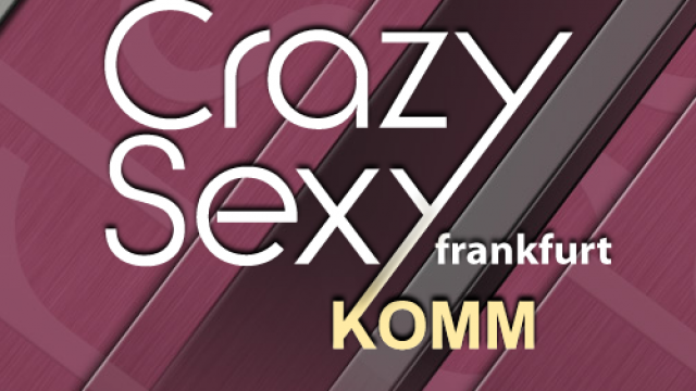 Crazy Sexy in Frankfurt am Main